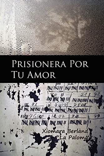 9781482715996: Prisionera Por Tu Amor (Spanish Edition)