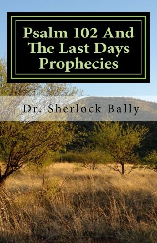 9781482716368: Psalm 102 And The Last Days Prophecies