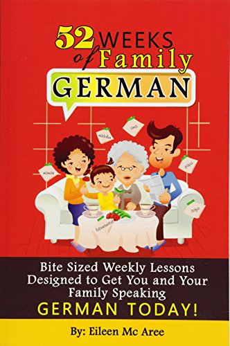 9781482719994: 52 Weeks of Family German: Bite Sized Weekly Lessons Designed to Get You and Your Children Speaking German Today!