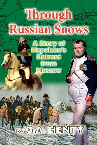 Through Russian Snows: A Story of Napoleon's Retreat from Moscow: G A Henty