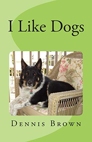 I Like Dogs (Paperback): Dennis E Brown