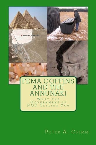 9781482720716: FEMA Coffins and the Annunaki: What the Government is NOT Telling You