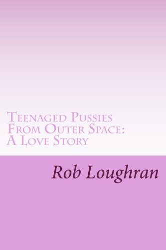 9781482720877: Teenaged Pussies From Outer Space: A Love Story