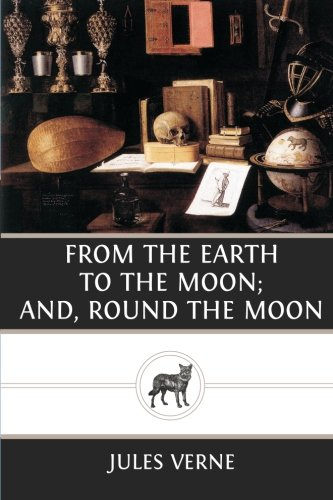 9781482721386: From the Earth to the Moon; and, Round the Moon