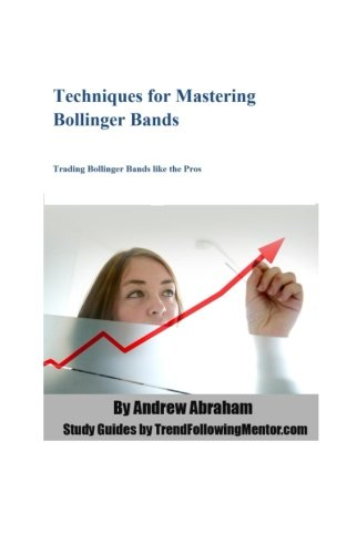 9781482721928: Techniques for Mastering Bollinger Bands: Trading Bollinger Bands like the Pros (Trend Following Mentor)