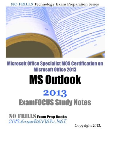 9781482723021: Microsoft Office Specialist MOS Certification on Microsoft Office 2013 MS Outlook 2013 ExamFOCUS Study Notes