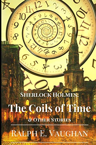 9781482724516: Sherlock Holmes: The Coils of Time & Other Stories