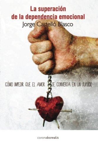 9781482724820: Superacion de la dependencia emocional: Como impedir que el amor se convierta en un suplicio (Spanish Edition)