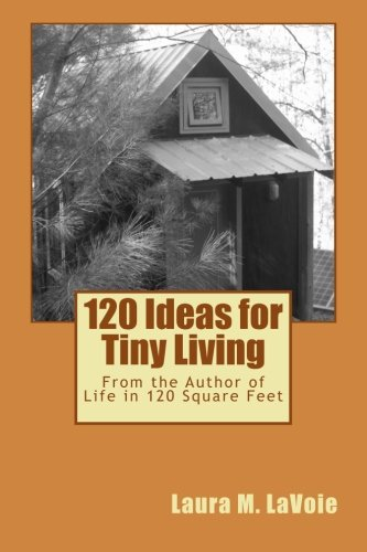 120 Ideas for Tiny Living: Laura M. LaVoie