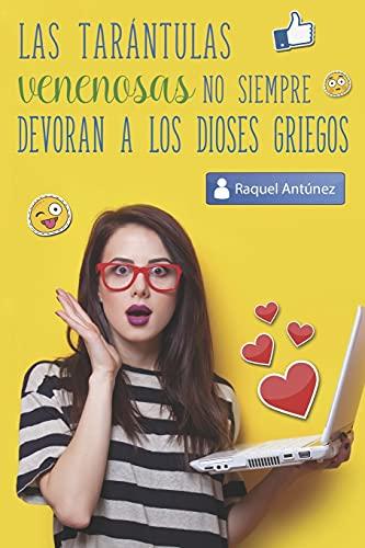 Las tarántulas venenosas no siempre devoran a los dioses griegos (Spanish Edition): Raquel Antúnez...
