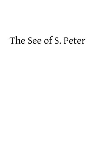 9781482726459: The See of S. Peter: Rock of the Church, The Source of Jurisdiction and the Centre of Unity