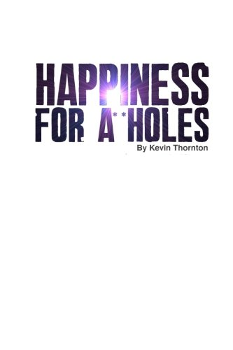 9781482728729: Happiness For A**Holes