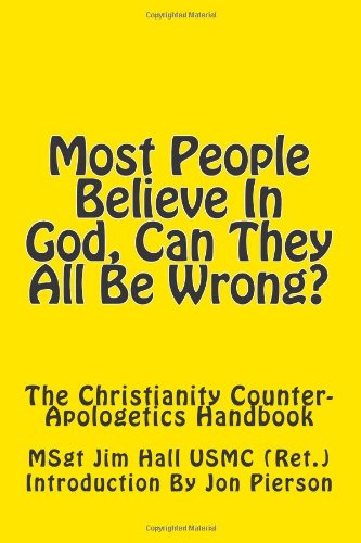 9781482730623: Most People Believe In God, Can They All Be Wrong?: The Christianity Counter-Apologetics Handbook