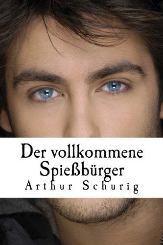 9781482730692: Der vollkommene Spießbürger: Diagnosen / Rezepte / Geschichten (German Edition)