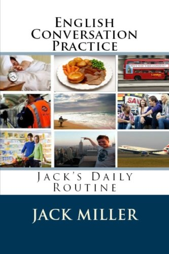 9781482730845: English Conversation Practice: Jack's Daily Routine