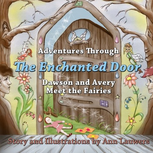 Adventures Through the Enchanted Door: Dawson and Avery Meet the Fairies: Ann Lauwers