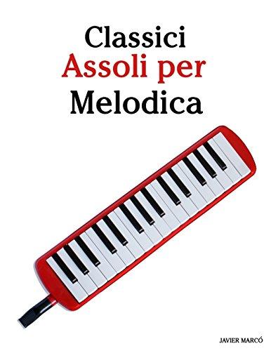 Classici Assoli per Melodica: Facile Melodica! Con musiche di Brahms, Handel, Vivaldi e altri ...