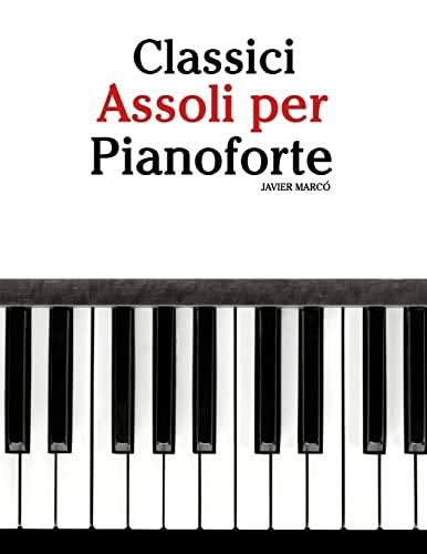 9781482731750: Classici Assoli per Pianoforte: Facile Pianoforte! Con musiche di Bach, Strauss, Tchaikovsky e altri compositori