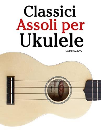 9781482731842: Classici Assoli per Ukulele: Facile Ukulele! Con musiche di Bach, Mozart, Beethoven, Vivaldi e altri compositori (In notazione standard e tablature) (Italian Edition)