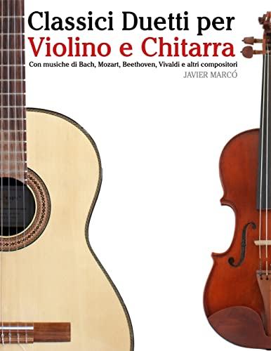9781482732337: Classici Duetti per Violino e Chitarra: Facile Violino! Con musiche di Bach, Mozart, Beethoven, Vivaldi e altri compositori (Italian Edition)