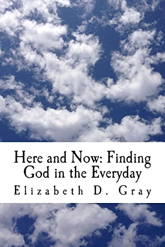 9781482733112: Here and Now: Finding God in the Everyday