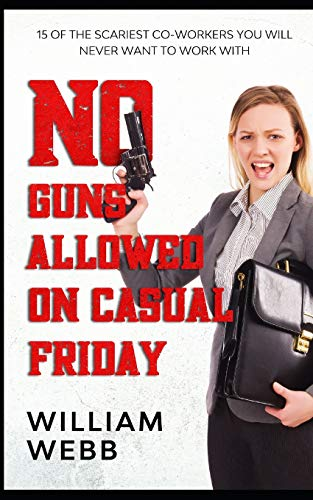 9781482733204: No Guns Allowed On Casual Friday: 15 Of the Scariest Co-Workers You Will Never Want to Work With