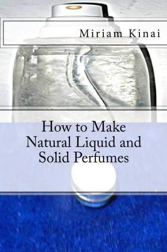 9781482733242: How to Make Natural Liquid and Solid Perfumes