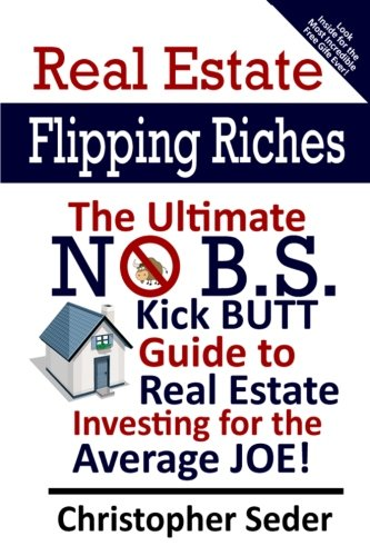 9781482733563: Real Estate Flipping Riches: The Ultimate No B.S. Kick Butt Guide to Real Estate Investing for the Average JOE!
