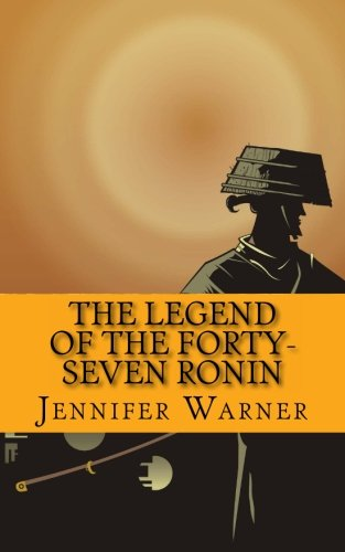The Legend of the Forty-Seven Ronin: A History of One of the Greatest Samurai Stories of All Time (9781482733617) by Jennifer Warner; HistoryCaps