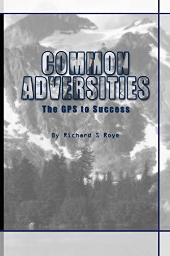 Common Adversities: The GPS To Success: Richard S Roye