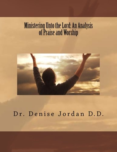 Ministering Unto the Lord:: An Analysis of: Jordan D.D., Dr.