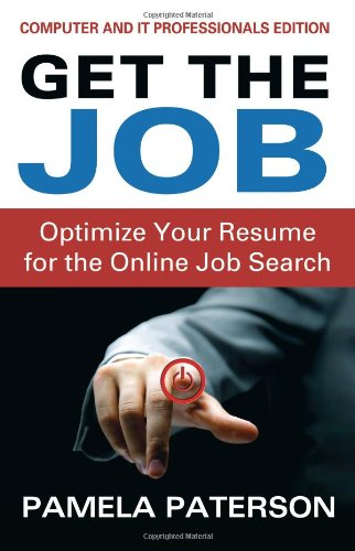 9781482735505: Get the Job: Optimize Your Resume for the Online Job Search: (Computer and IT Professionals Edition)