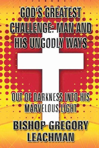 9781482741551: God's Greatest Challenge: Man and His Ungodly Ways: Out of Darkness Into His Marvelous Light