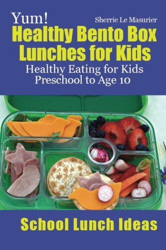 9781482741667: Yum! Healthy Bento Box Lunches for Kids: Healthy Eating for Kids Preschool to Age 10 (School Lunch Ideas)