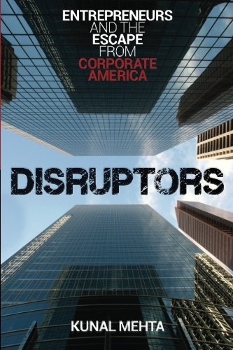 9781482742190: Disruptors: Entrepreneurs & The Escape from Corporate America