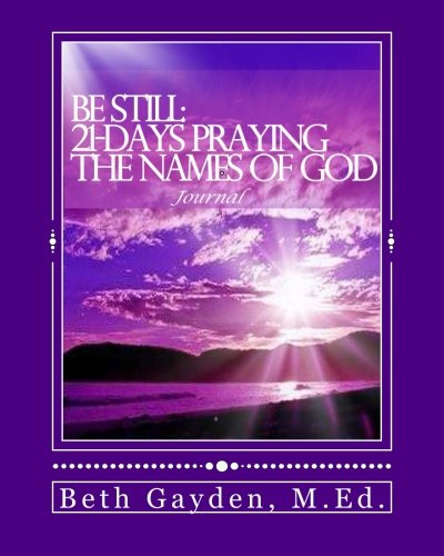 9781482742381: Be Still:21-Days Praying the Names of God Journal