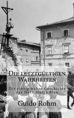 9781482745719: Die letztgültigen Wahrheiten: Die einzig wahre Geschichte der Hexe Merga Bien