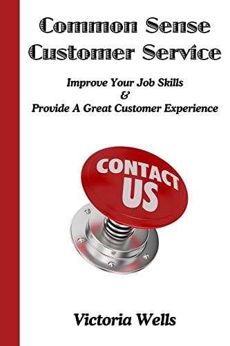 9781482746150: Common Sense Customer Service: Improve Your Job Skills & Provide A Great Customer Experience