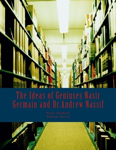 9781482749137: The Ideas of Geniuses Nasir Germain and Dr.Andrew Nassif