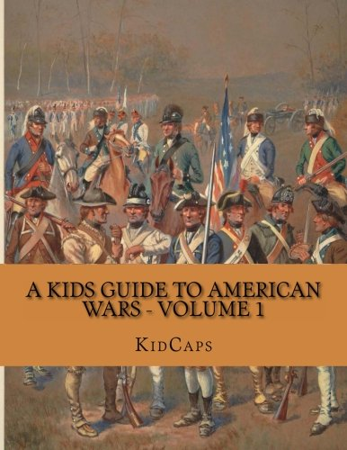 9781482749410: A Kids Guide to American Wars - Volume 1: American Revolution to Civil War