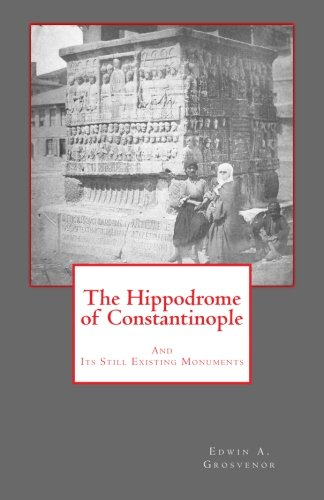 9781482749816: The Hippodrome of Constantinople: And Its Still Existing Monuments