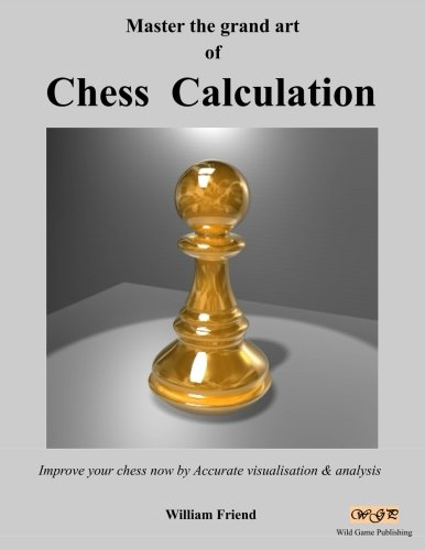 9781482751260: Master the grand art of Chess Calculation: Improve your chess now by Accurate visualisation & analysis