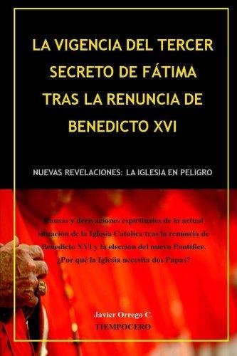 9781482752885: La Vigencia del Tercer Secreto de Fátima tras la renuncia de Benedicto XVI: Nuevas revelaciones: la Iglesia en peligro