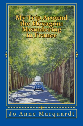 9781482754063: My Trip Around the Hexagon: Meandering In France