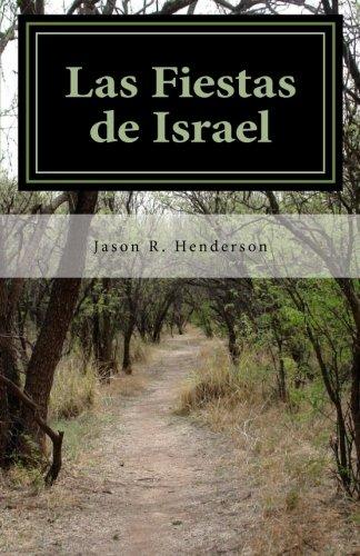 9781482755909: Las Fiestas de Israel: El Viaje de Israel en Cristo Hacia El Fin Último de Dios (Spanish Edition)