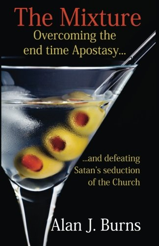 9781482756692: The Mixture: Overcoming the Endtime Apostasy and Defeating Satan's Seduction of the Church