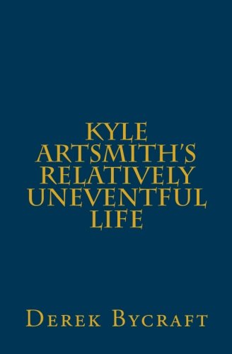 9781482757088: Kyle Artsmith's Relatively Uneventful Life