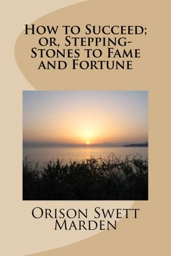 9781482758689: How to Succeed; or, Stepping-Stones to Fame and Fortune