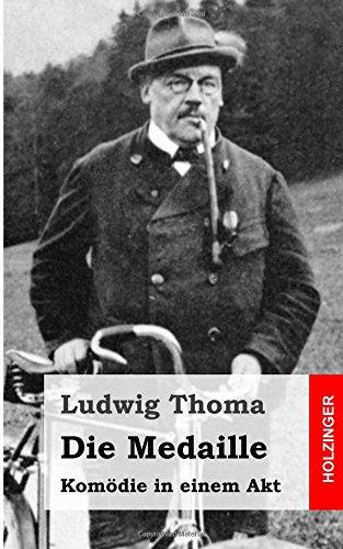 Die Medaille: Komödie in einem Akt: Thoma, Ludwig