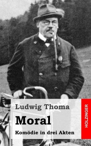 Moral: Komödie in drei Akten: Thoma, Ludwig